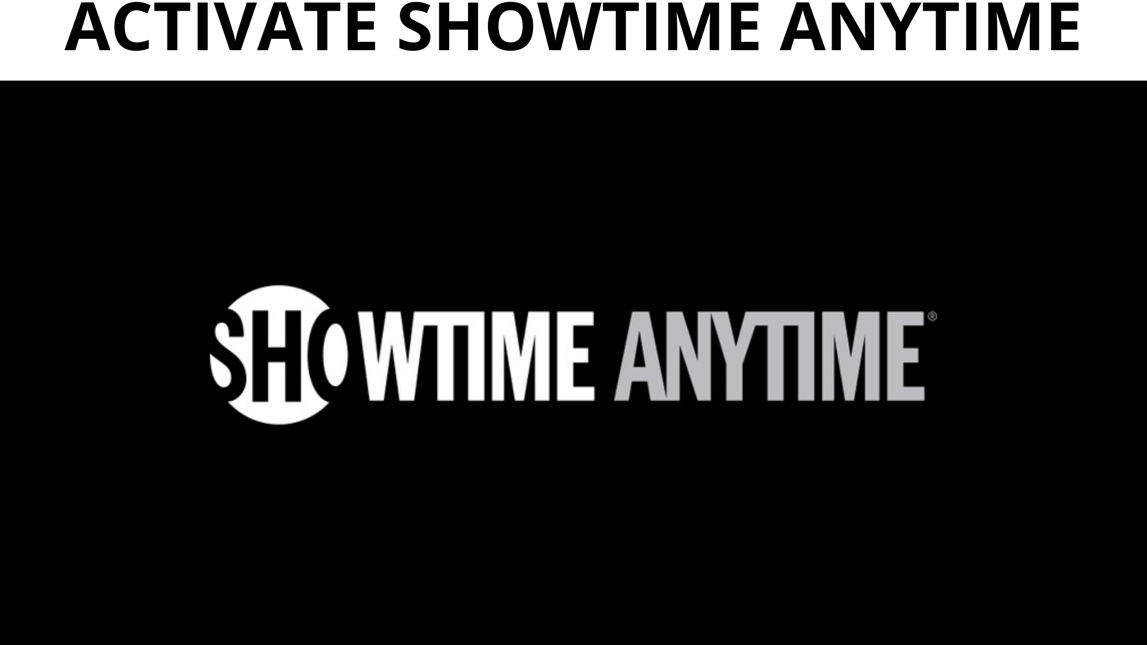How To Activate Showtime Anytime Tutorial Activate Channels